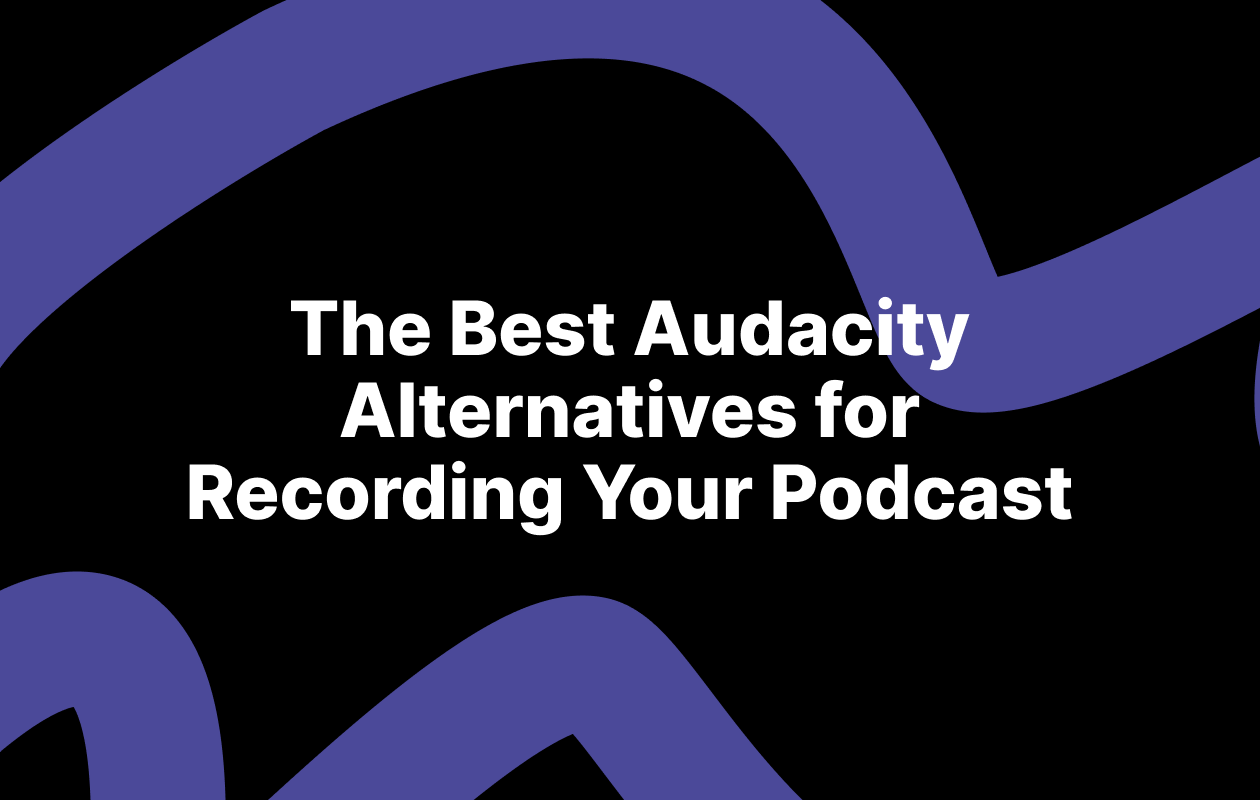 The Best Audacity Alternatives for Recording Your Podcast