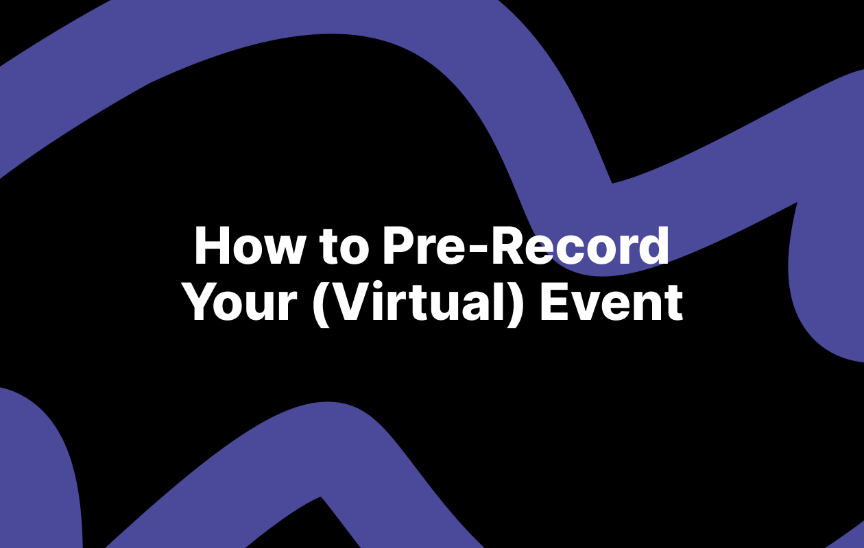 How to Pre-Record Your (Virtual) Event