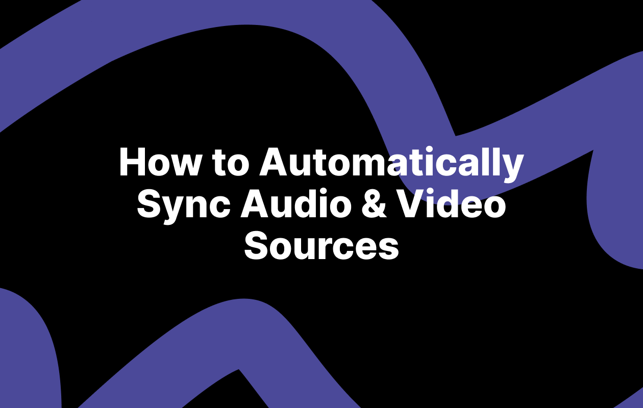 How to Automatically Sync Audio & Video Sources