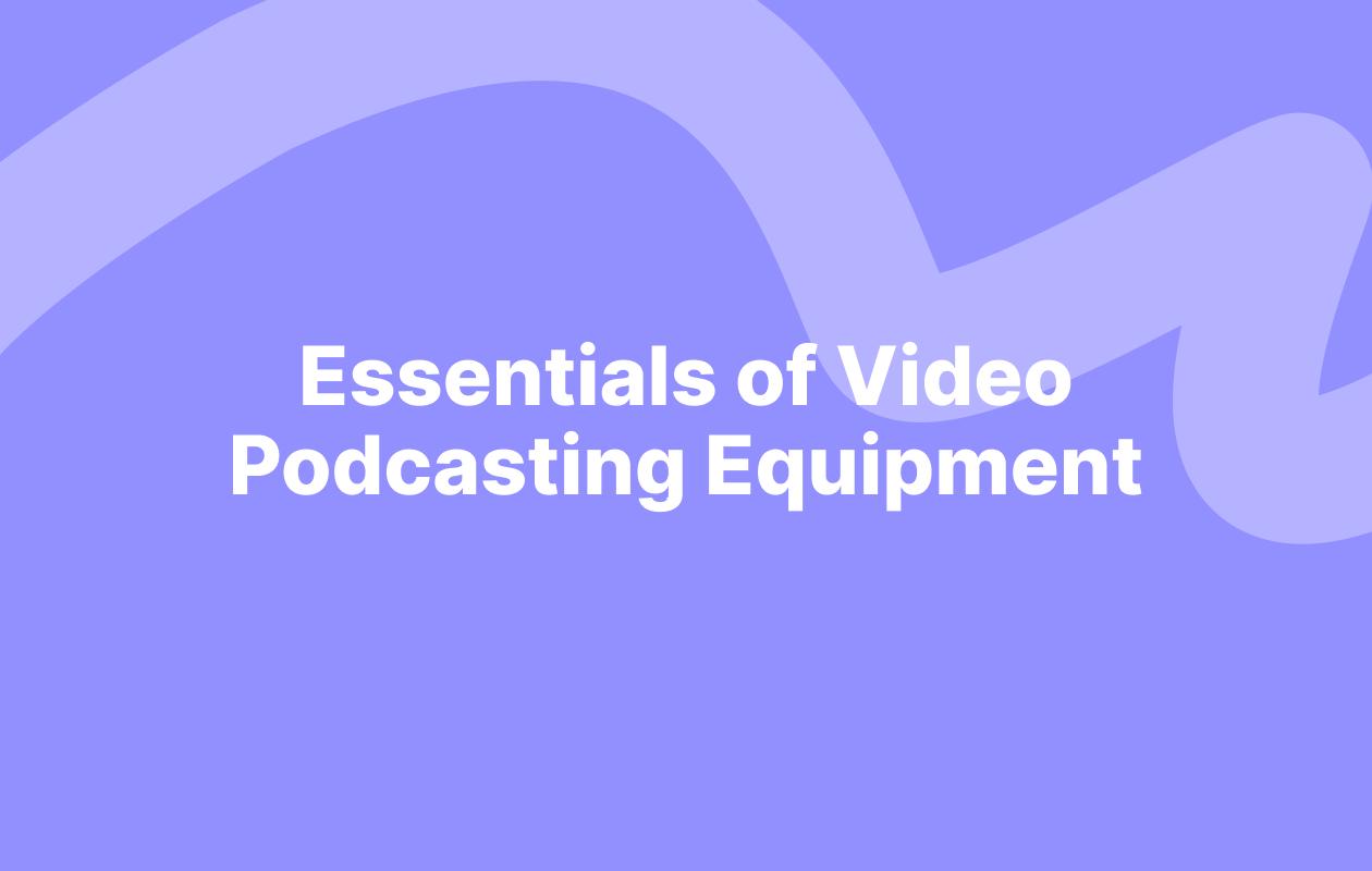 Essentials of Video Podcasting Equipment
