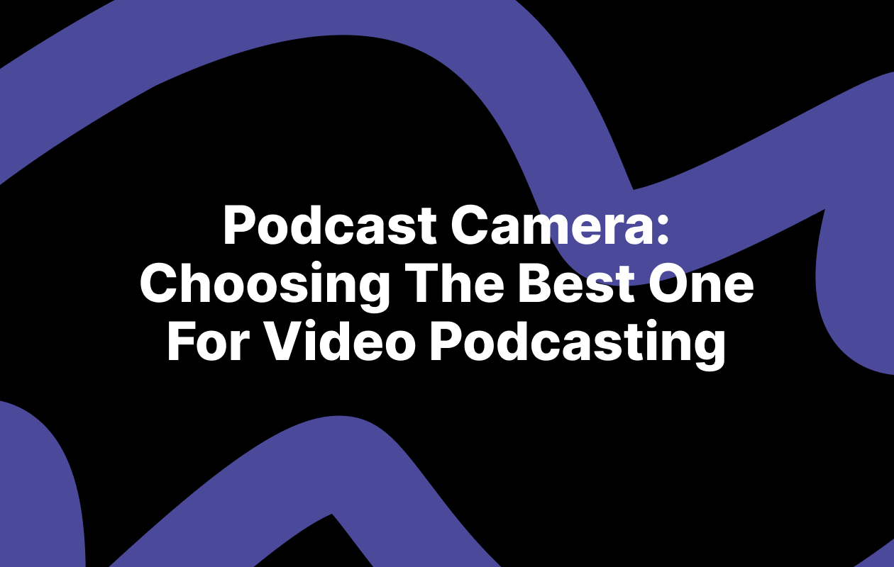 Choosing the best podcast camera