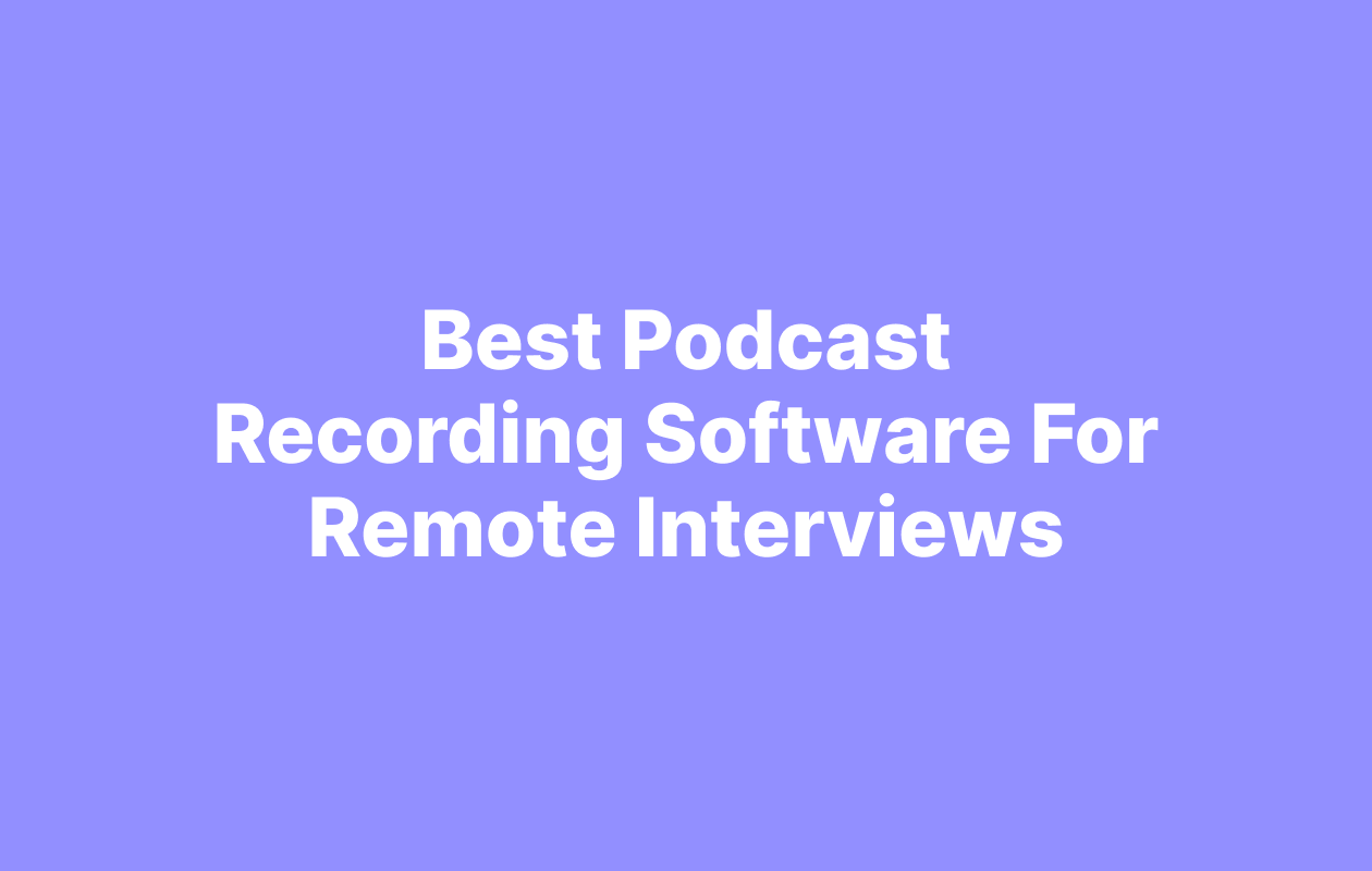 Best Podcast Recording Software For Remote Interviews (2021)
