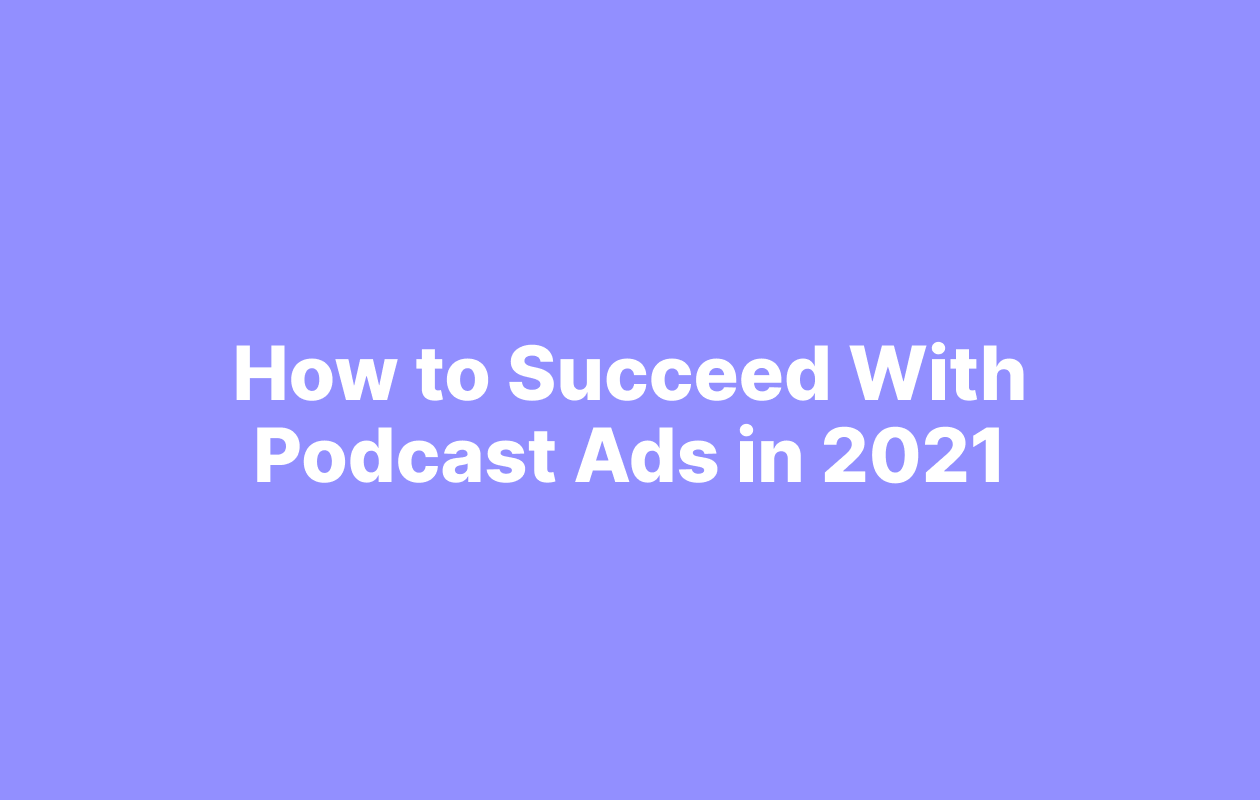 How to succeed with podcast ads