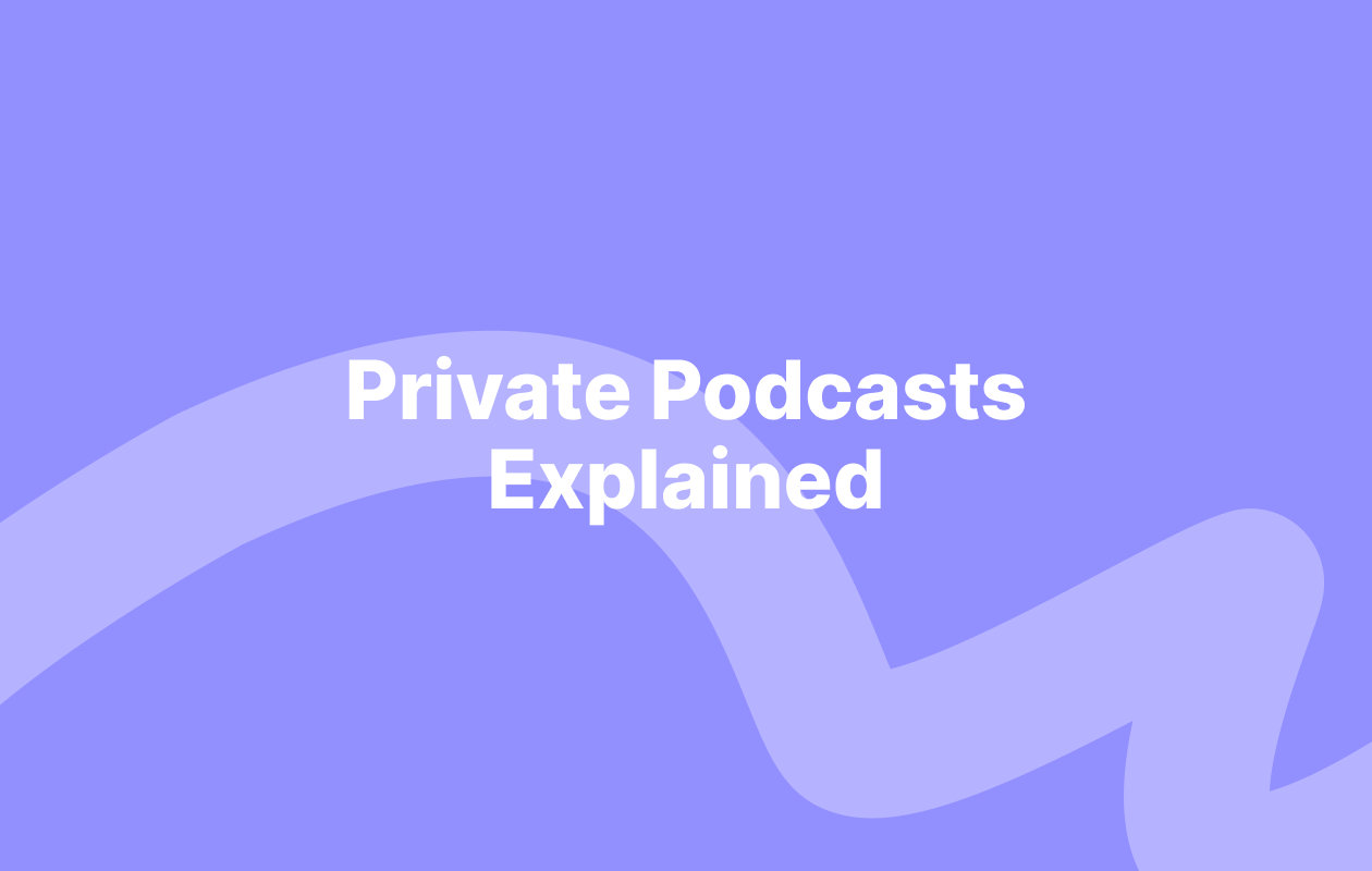 Private podcasts explained