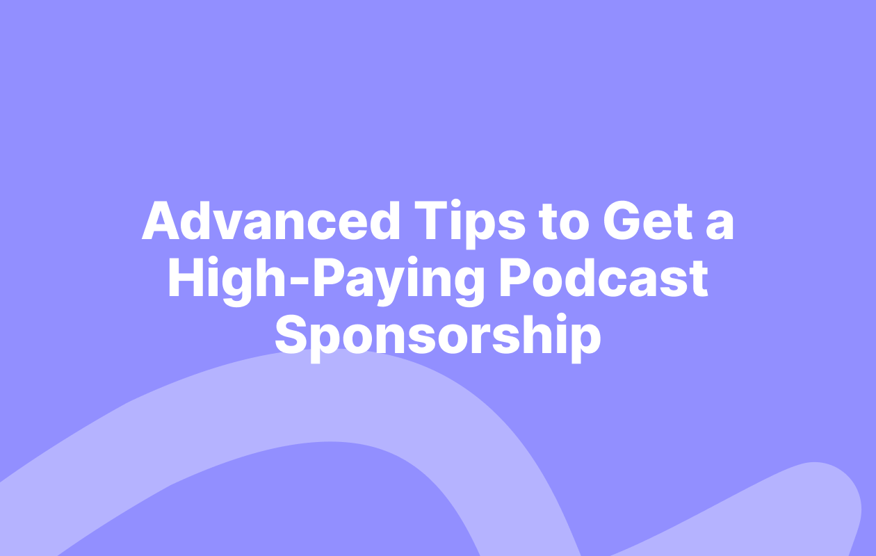 Advanced Tips to Get a High-Paying Podcast Sponsorship
