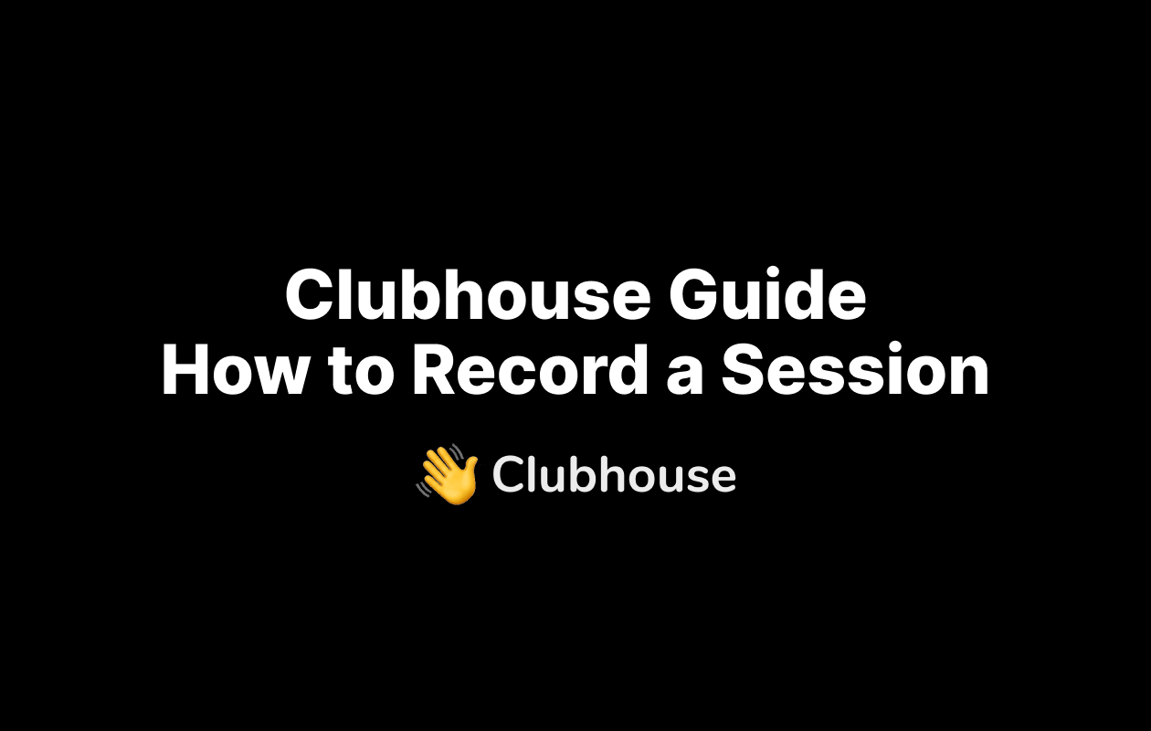 How to Record a Clubhouse Live Session