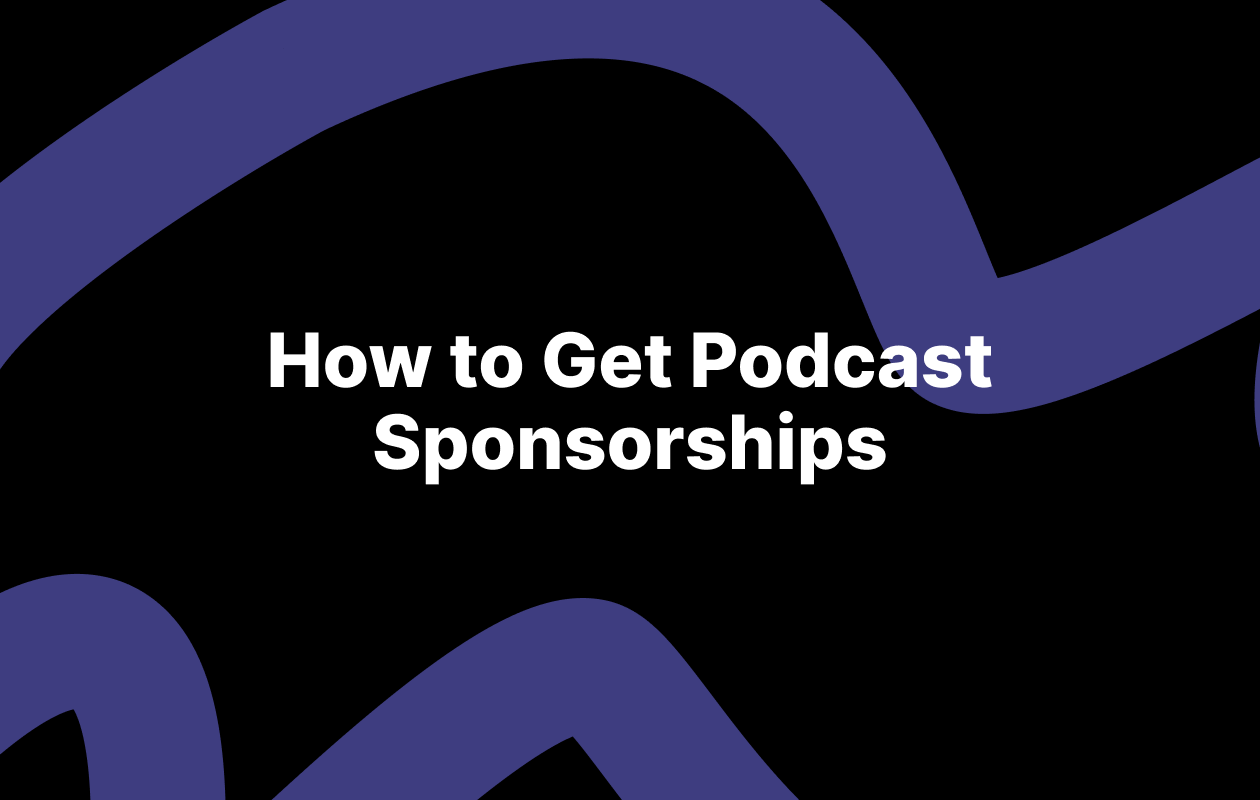 How to Get Podcast Sponsorships