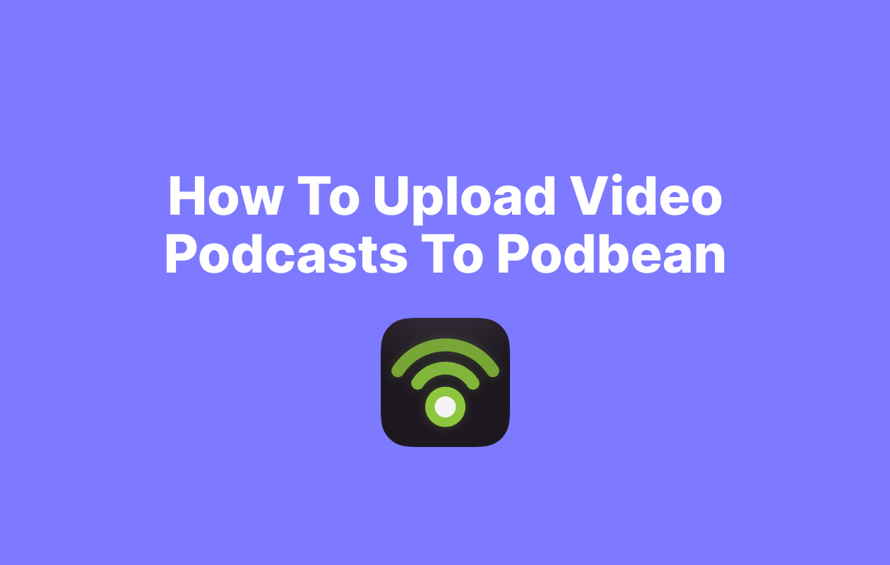 How To Upload Video Podcasts To Podbean