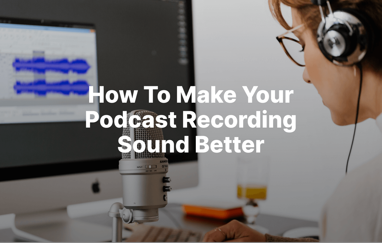 Make your podcast sound better