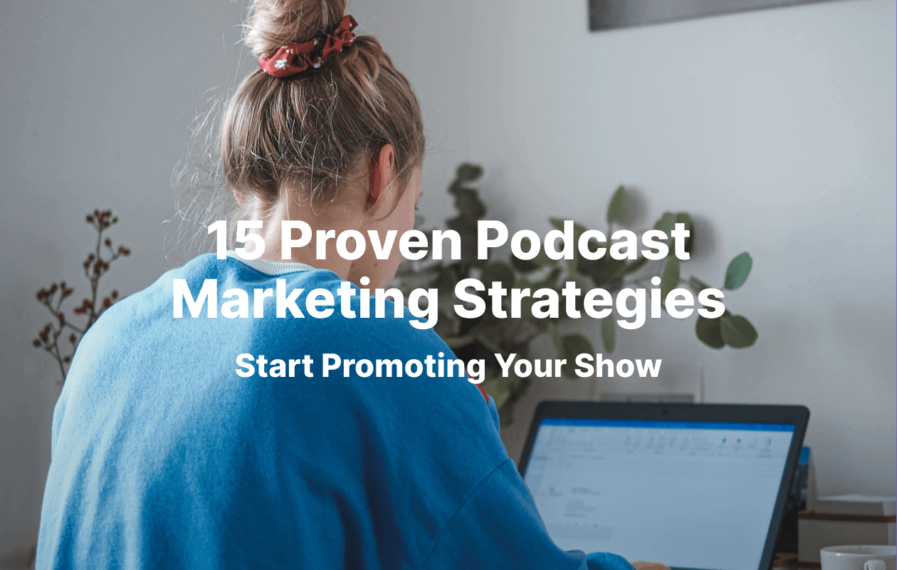 15 Proven Podcast Marketing Strategies - blog cover image