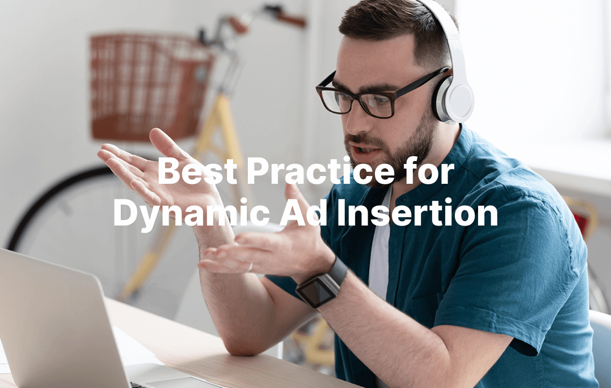 Best Practice for Dynamic Ad Insertion in Podcasts