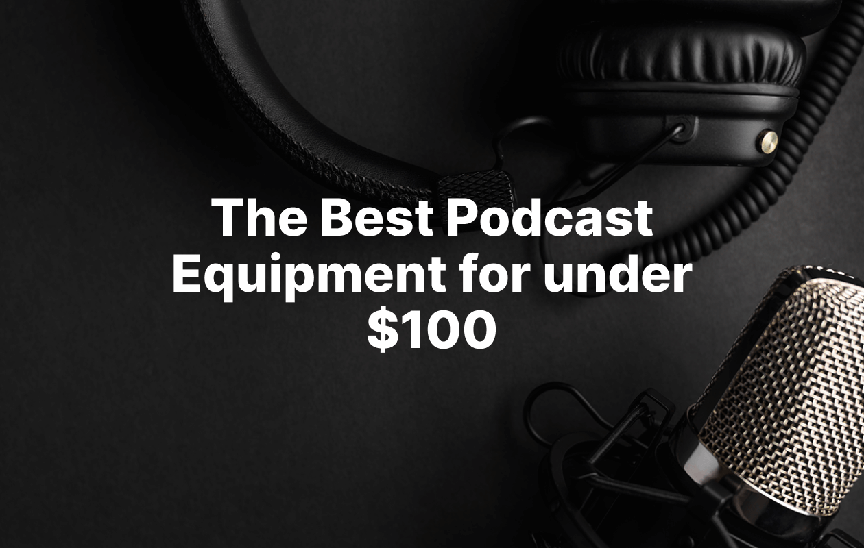 The Best Podcast Equipment on a budget