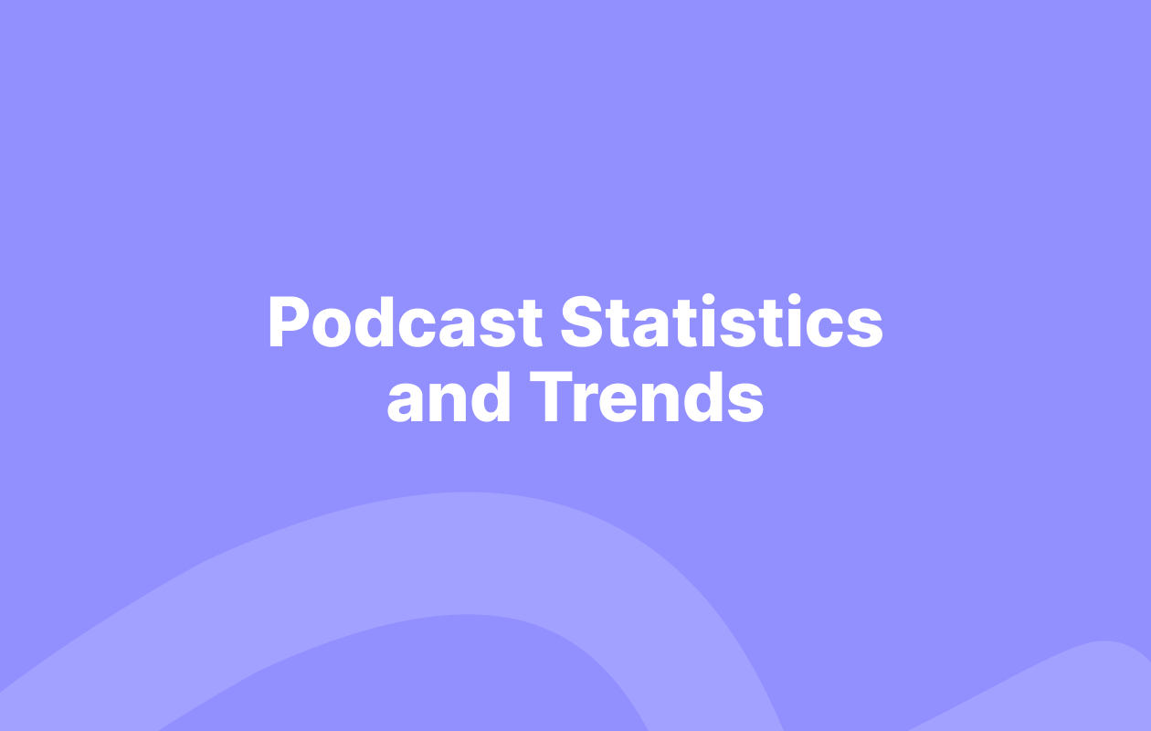 Podcast Statistics and Trends (& Why They Matter) - blog cover image