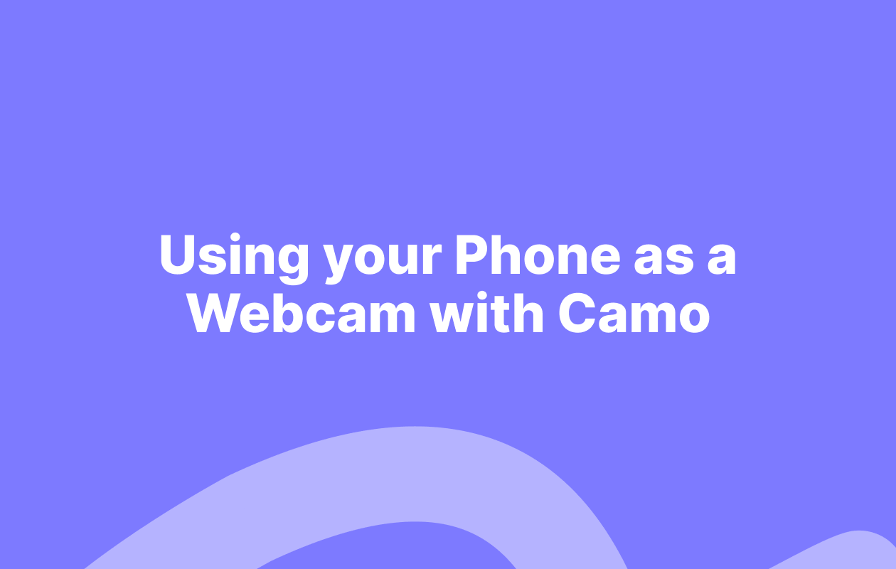 Using your Phone as a Webcam with Camo