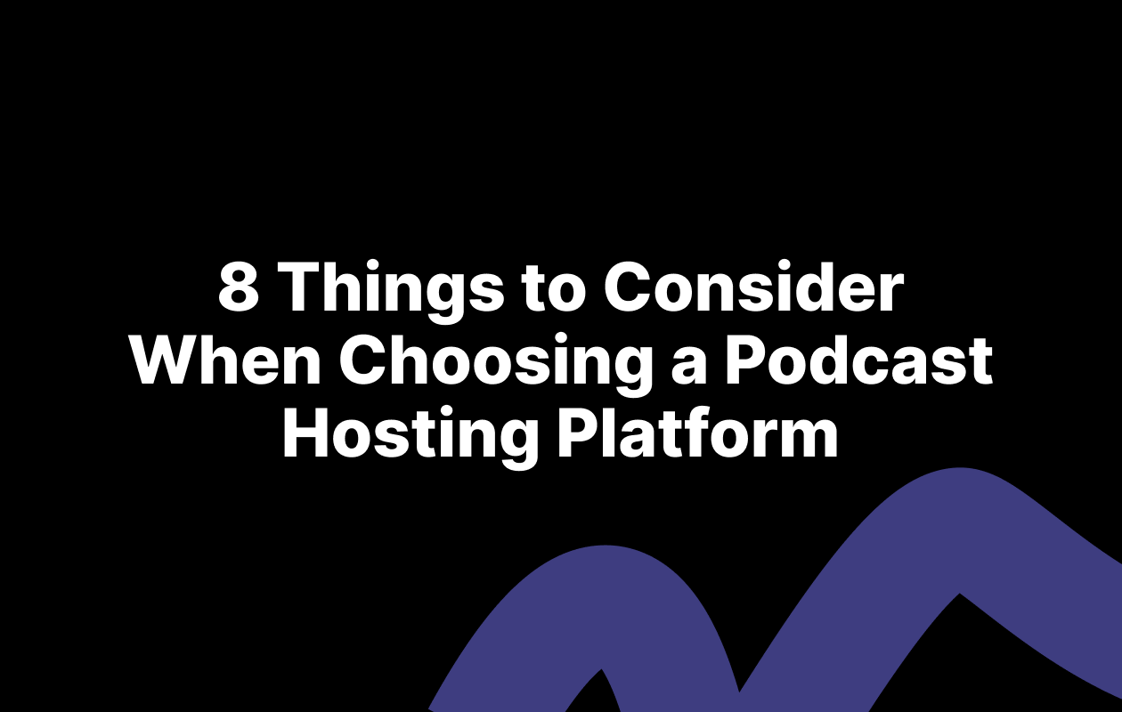 What Should You Consider When Choosing a Podcast Hosting Platform?