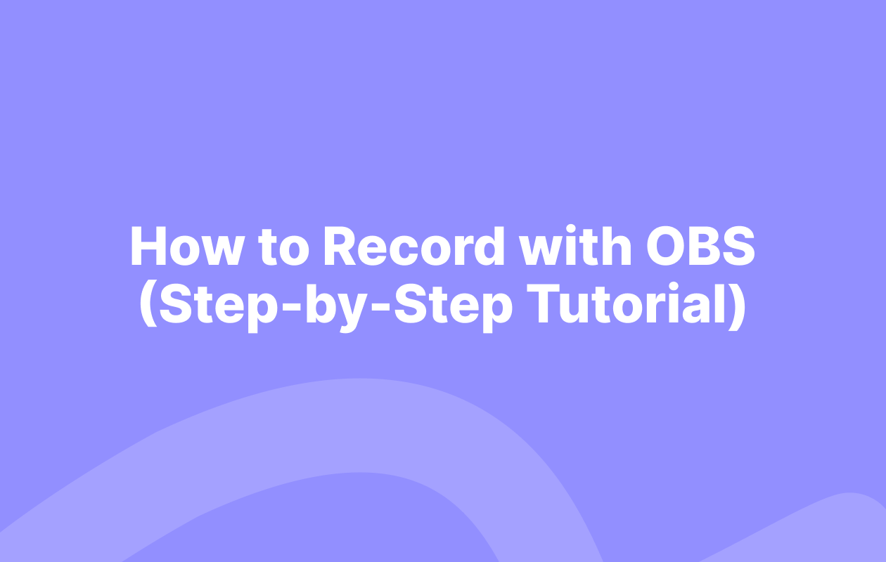 How to Record with OBS (Step-by-Step Tutorial)
