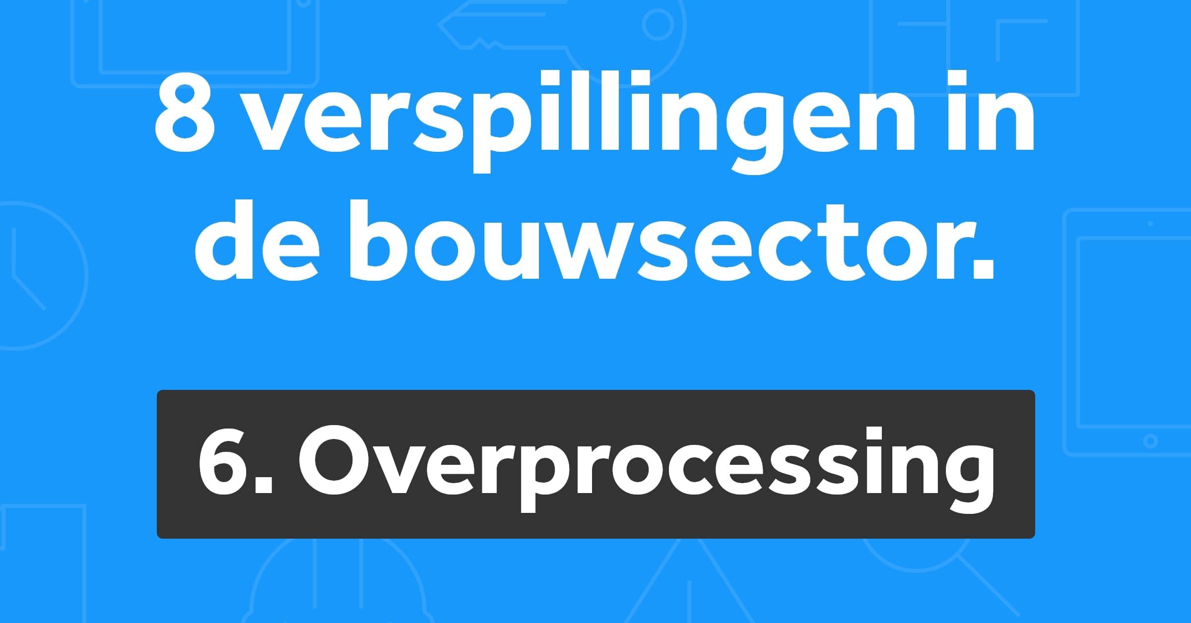 Verspilling overprocessing