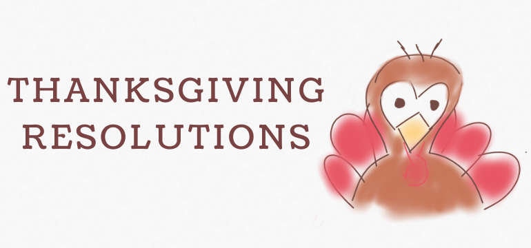 I'm Making New Year's Resolutions a Month Early (for Thanksgiving).... and Why You Should Too