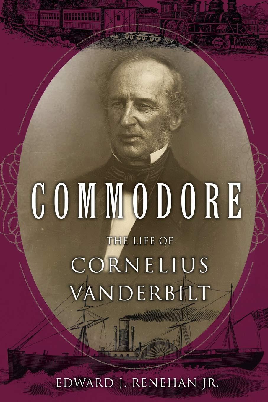 Commodore: The Life of Cornelius Vanderbilt