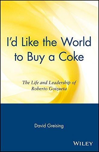 I'd Like the World to Buy a Coke: The Life and Leadership of Roberto Goizueta