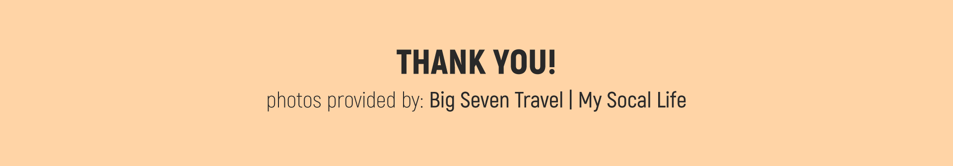 Thank you! Photos provided by Big Seven Travel and My Socal Life.