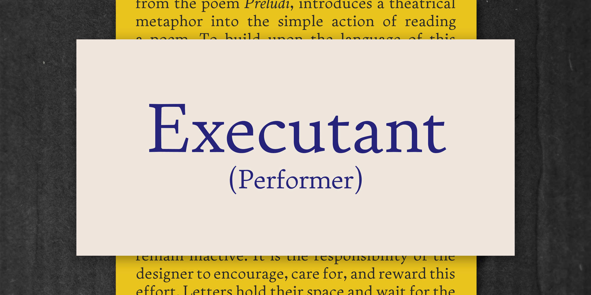 """A showcard saying the name """"Executant: A performer"""", with a white background. Behind the card is a yellow background with paragraphs of text as a decorative texture."""