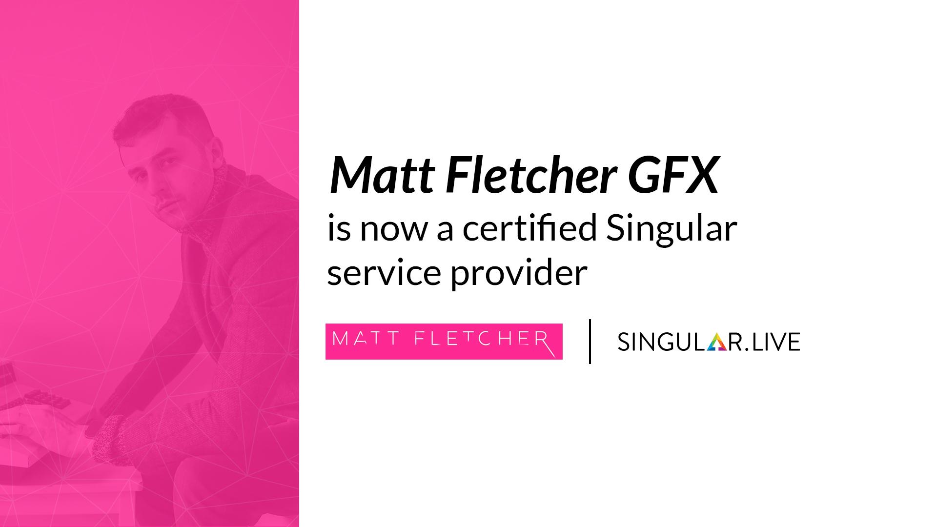 Matt Fletcher GFX joins Singular Partner Program