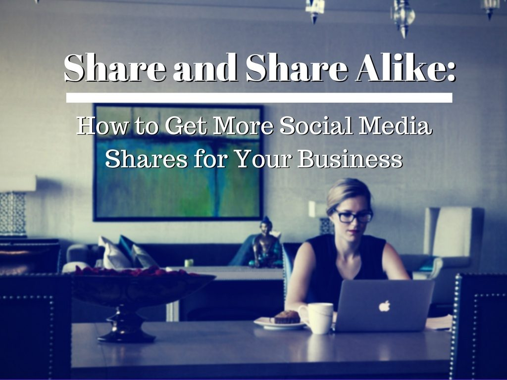 How to get more social media shares for your business