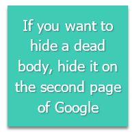 If you want to hide a dead body, hide it on the second page of Google.  www.standout.digital