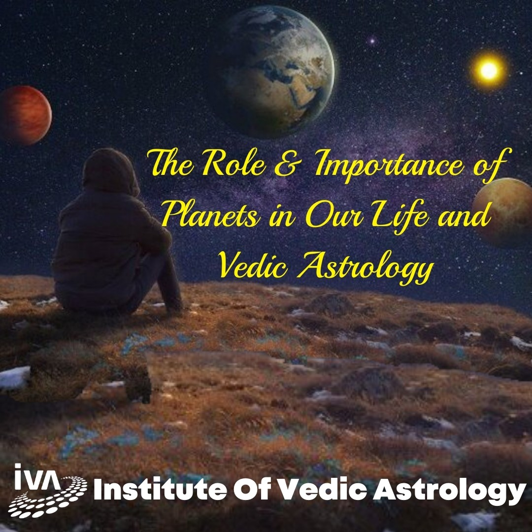 The Role & Importance of Planet in Our Life and Vedic Astrology