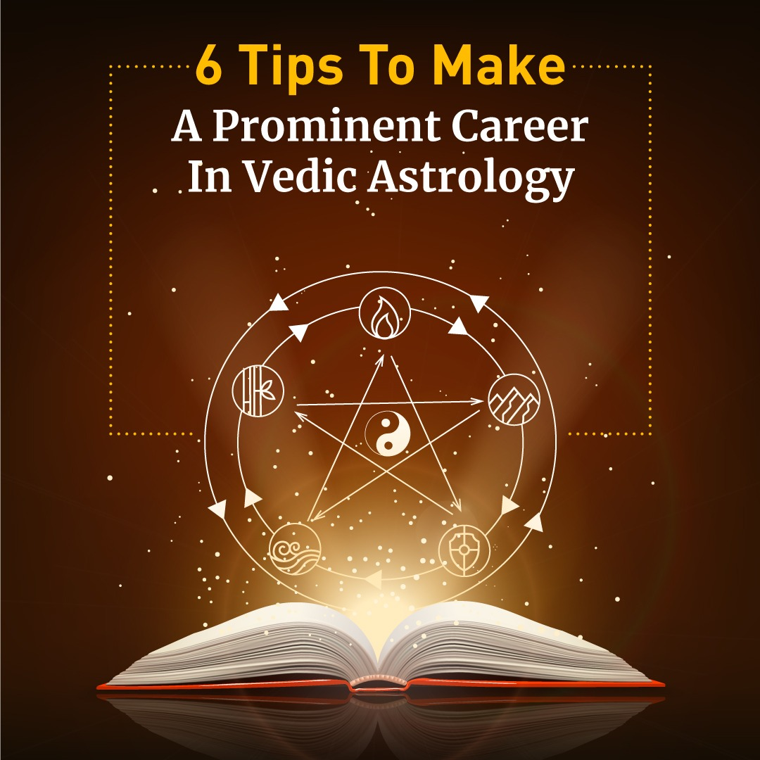 6 Tips to Make a Prominent Career in Vedic Astrology