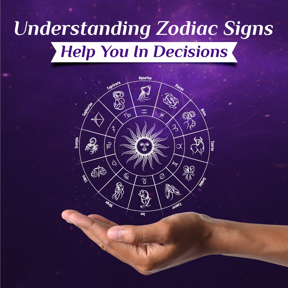 How Understanding Zodiac Signs may help you in your Decisions?