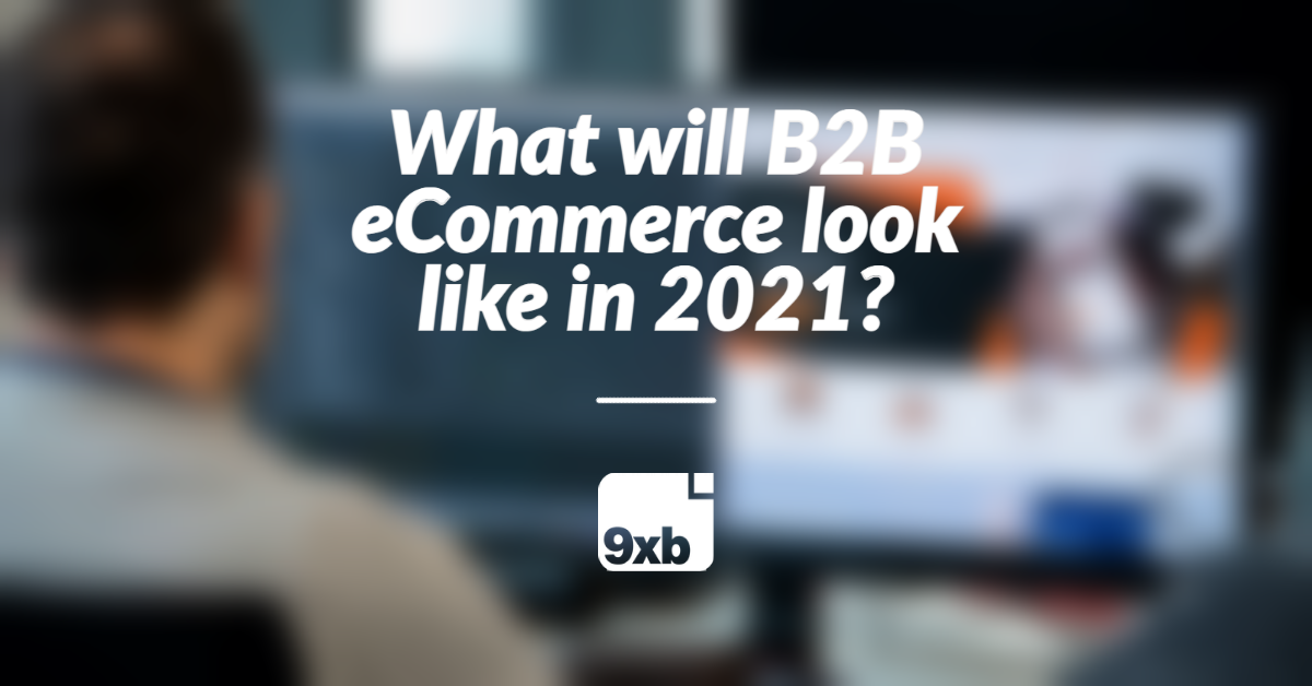 What will B2B eCommerce look like in 2021?
