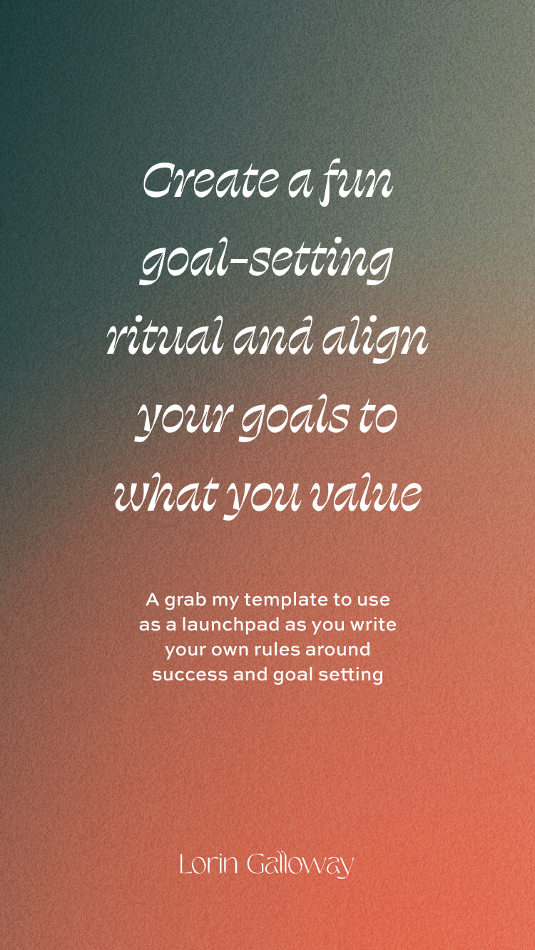Create a fun goal-setting ritual aligned with what you value and how you determine success for yourself