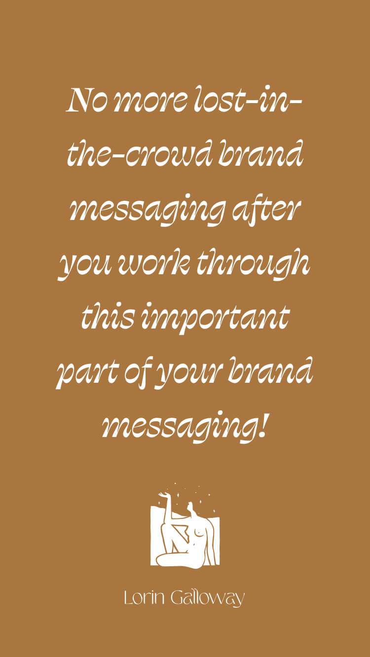 No more lost-in-the-crowd brand messaging after you work through this very important part of your brand messaging!