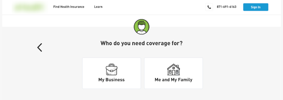 A health insurance sign up page, where the user is asked what they need coverage for - their business or their personal life. An example of a guided flow.