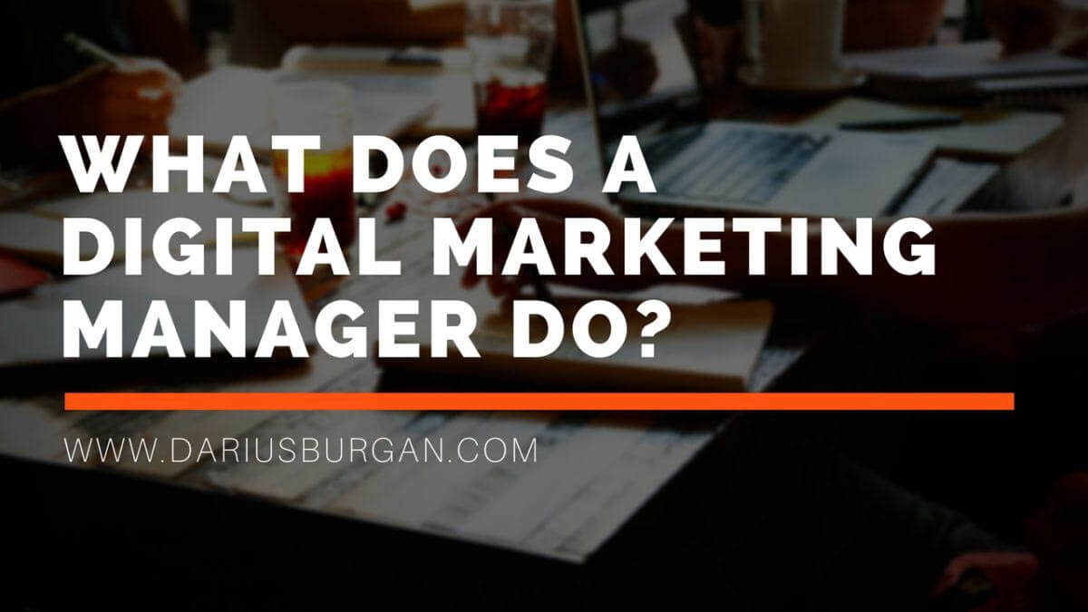 What Does A Digital Marketing Manager Do?