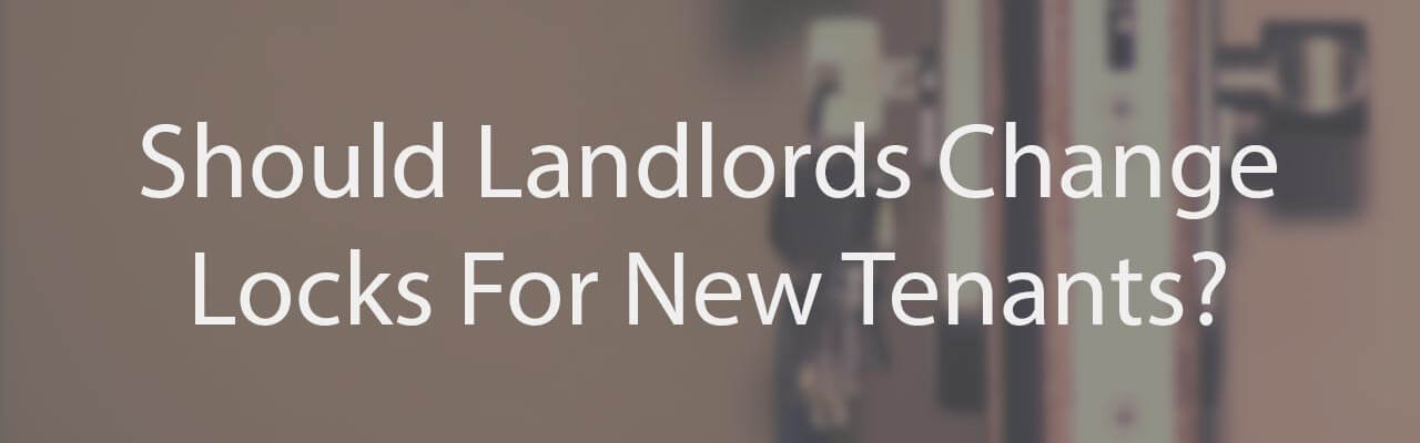 Should Landlords Change Locks For New Tenants?