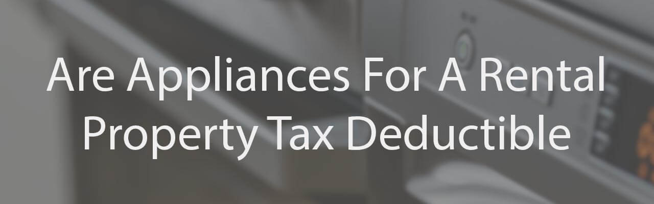 Are Appliances For A Rental Property Tax Deductible?
