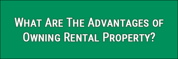 What Are The Advantages of Owning A Small Rental Property