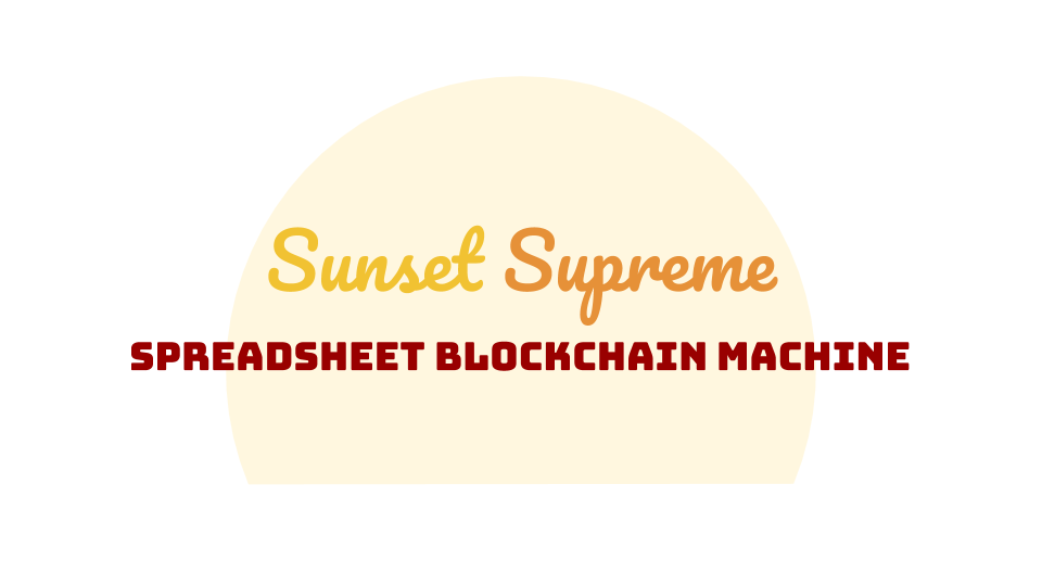 Sunset Supreme Spreadsheet Blockchain Machine