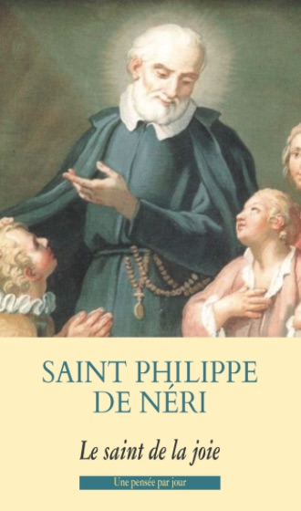 Saint Philippe de Néri - Le Saint de la Joie
