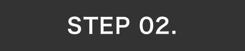 STEP 02.
