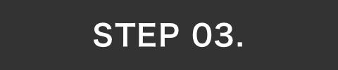 STEP 03.