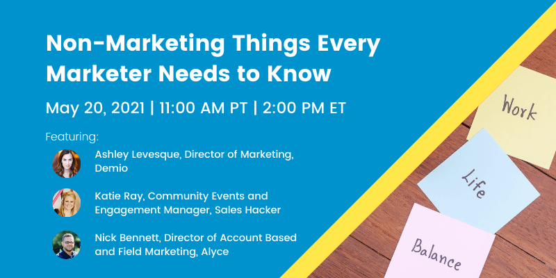 Webinar - Non-Marketing Things Every Marketer Needs to Know; May 20 2021 at 11am PT