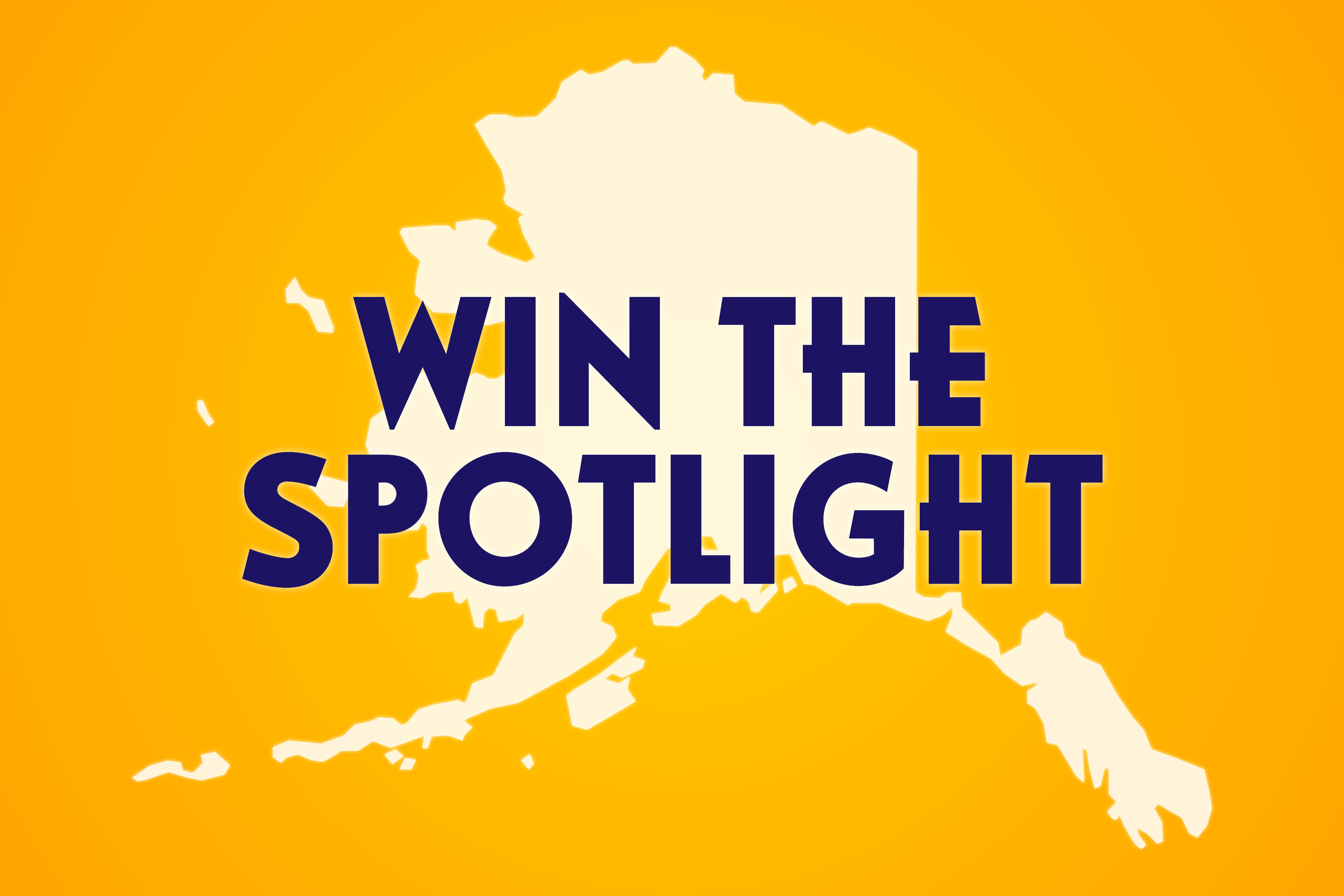"""Win the Spotlight"" in Alaska"