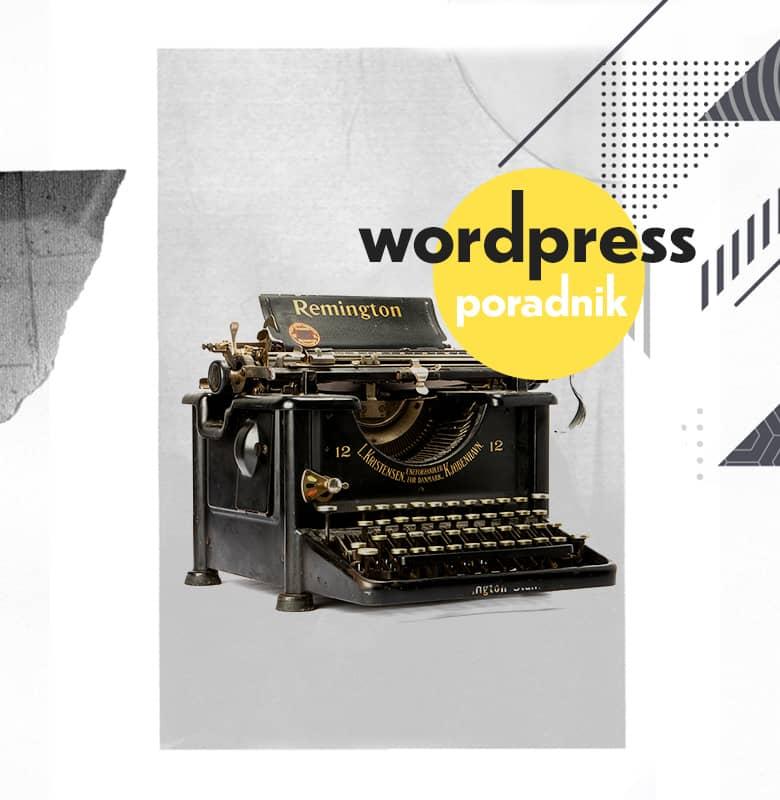 WordPress – co to jest. Poradnik i opis panelu