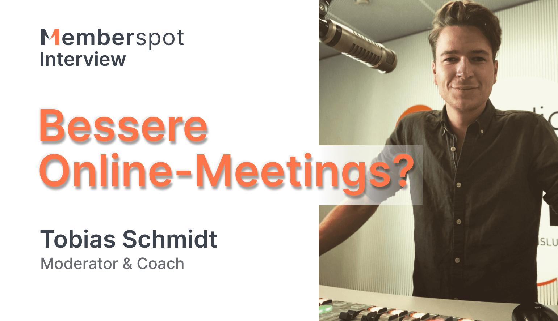 Bessere Online-Meetings? - Der Moderator Tobias Schmidt zeigt wie, im Interview mit Memberspot