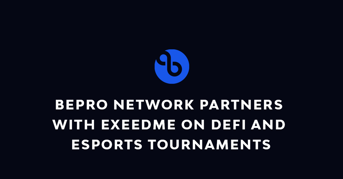 BEPRO Network Partners with Exeedme on DeFi and Esports Tournaments