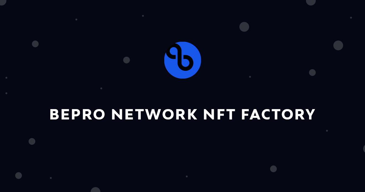 BEPRO Network Announces NFT Factory Codebase